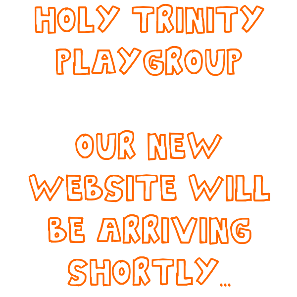 Holy Trinity Playgroup - Our new website will be arriving shortly...